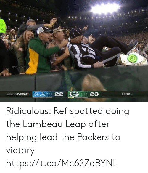 Football, Memes, and Nfl: AU  @NFL MEMES  BRTH  ESFTMNF  2-2-1 22  5-1 23  FINAL Ridiculous: Ref spotted doing the Lambeau Leap after helping lead the Packers to victory https://t.co/Mc62ZdBYNL