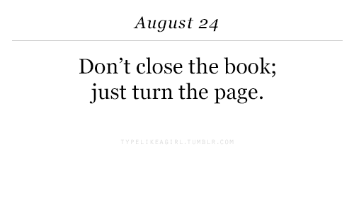 turn the page: August 24  Don't close the book;  just turn the page.