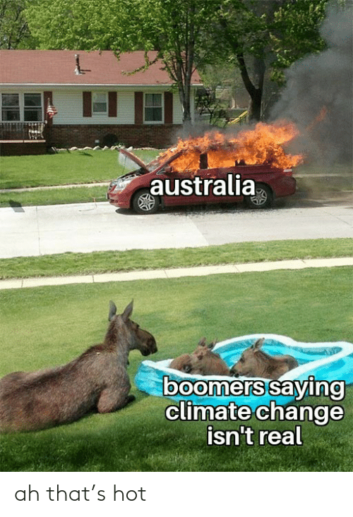 boomers: australia  boomers saying  climate change  isn't real ah that's hot