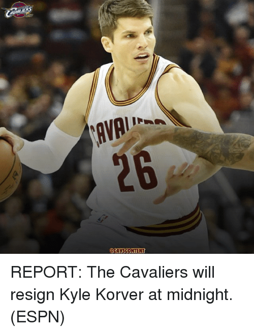 Resignated: AVA  CAYSCONTENT REPORT: The Cavaliers will resign Kyle Korver at midnight. (ESPN)