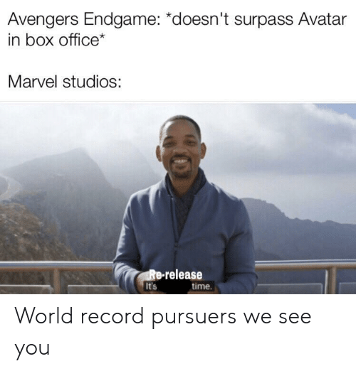 Avatar, Avengers, and Box Office: Avengers Endgame: *doesn't surpass Avatar  in box office*  Marvel studios:  Re-release  It's  time. World record pursuers we see you