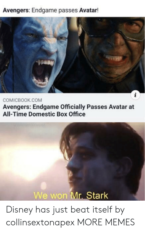 Dank, Disney, and Memes: Avengers: Endgame passes Avatar!  COMICBOOK.COM  Avengers: Endgame Officially Passes Avatar at  All-Time Domestic Box Office  We won Mr. Stark Disney has just beat itself by collinsextonapex MORE MEMES