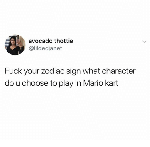 Dank, Mario Kart, and Mario: avocado thottie  @lildedjanet  Fuck your zodiac sign what character  do u choose to play in Mario kart