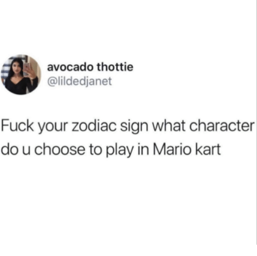 Mario Kart, Mario, and Avocado: avocado thottie  @lildedjanet  Fuck your zodiac sign what character  do u choose to play in Mario kart