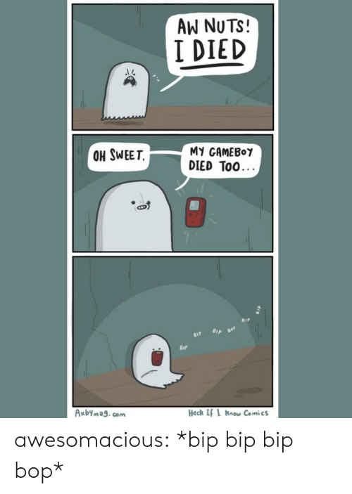 Tumblr, Blog, and Comics: AW NUTS!  I DIED  OH SWEET  MY GAMEBOY  DIED TOO...  BIp Bor  81P  BIP  Axbymag.com  Heck If I Rnow Comics awesomacious:  *bip bip bip bop*