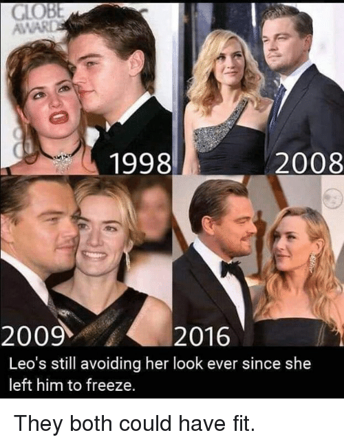 Dank, 🤖, and Her: AWAR  1998  2008  20092016  Leo's still avoiding her look ever since she  left him to freeze. They both could have fit.
