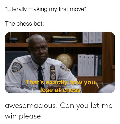 Let: awesomacious:  Can you let me win please