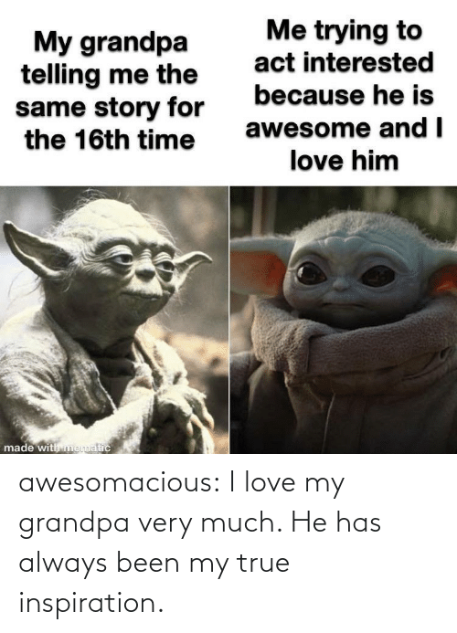 Grandpa: awesomacious:  I love my grandpa very much. He has always been my true inspiration.