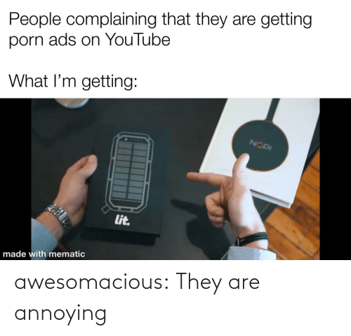 A Href: awesomacious:  They are annoying