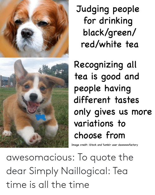 All The: awesomacious:  To quote the dear Simply Naillogical: Tea time is all the time