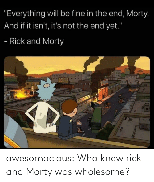 who: awesomacious:  Who knew rick and Morty was wholesome?