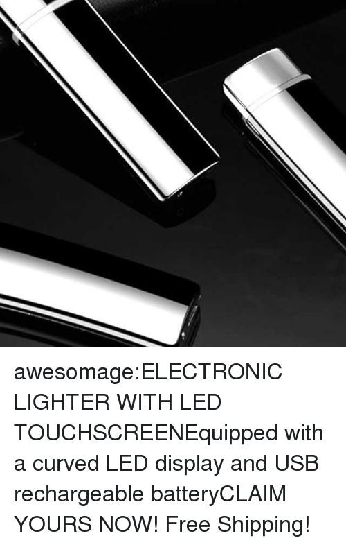 Smoking, Tumblr, and Blog: awesomage:ELECTRONIC LIGHTER WITH LED TOUCHSCREENEquipped with a curved LED display and USB rechargeable batteryCLAIM YOURS NOW! Free Shipping!