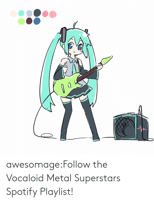 Metal: awesomage:Follow the Vocaloid Metal Superstars Spotify Playlist!