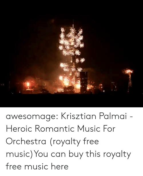 Music, Tumblr, and Blog: awesomage:  Krisztian Palmai - Heroic  Romantic Music For Orchestra (royalty free music)You can buy this royalty free music here