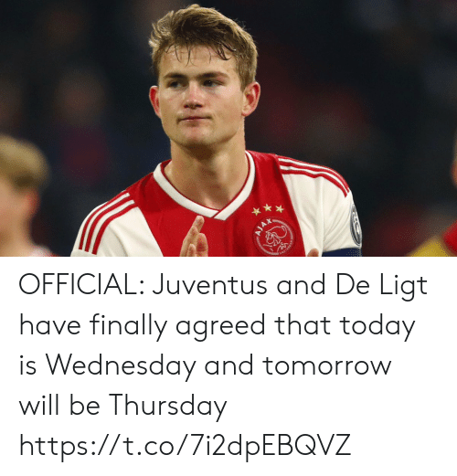 Memes, Juventus, and Today: AX OFFICIAL: Juventus and De Ligt have finally agreed that today is Wednesday and tomorrow will be Thursday https://t.co/7i2dpEBQVZ