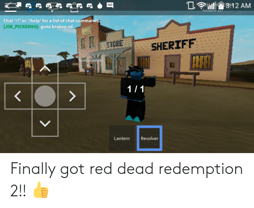 Guns, Chat, and Help: B?12 AM  MI  Account: 13+  Chat '/?' or '/help' for a list of chat commands:  [JIM_PICKENS4]: guns broken xd  ASTORE  SHERIFF  Romiecool098  1/ 1  >  V  Lantern  Revolver Finally got red dead redemption 2!! 👍
