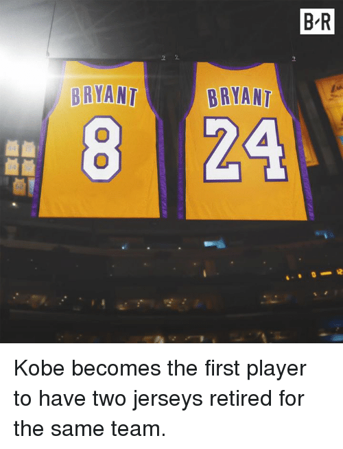 firstly: B R  BRYANT  BRYANT Kobe becomes the first player to have two jerseys retired for the same team.