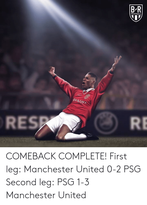 Manchester United: B R  FOOTBALL  ARP  RES  RE COMEBACK COMPLETE!   First leg: Manchester United 0-2 PSG   Second leg: PSG 1-3 Manchester United