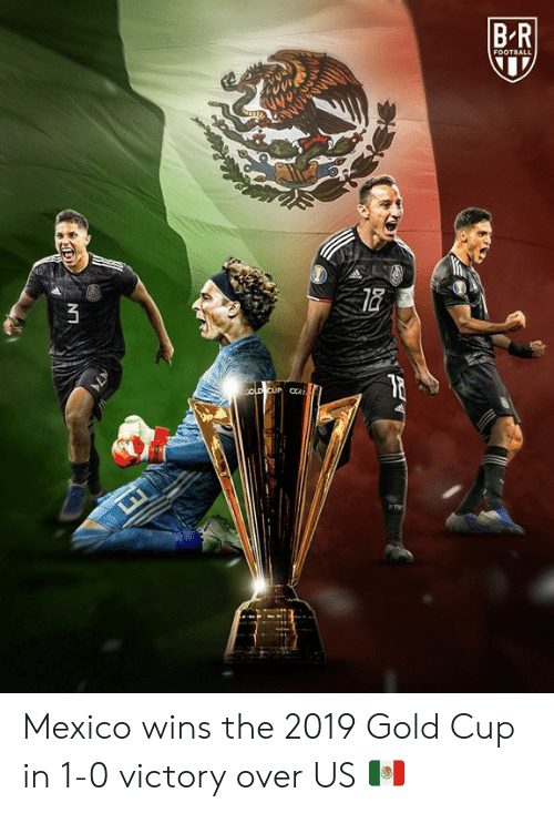 Football, Gold Cup, and Mexico: B-R  FOOTBALL  COLD CUP CC  FRF  NT Mexico wins the 2019 Gold Cup in 1-0 victory over US 🇲🇽
