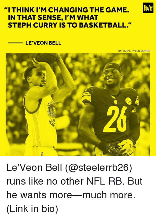 """Sports, The Game, and Steph Curry: b/r  """"I THINK I'M CHANGING THE GAME.  IN THAT SENSE, I'M WHAT  STEPH CURRY IS TO BASKETBALL.""""  LE VEON BELL  H/T B/R'S TYLER DUNNE Le'Veon Bell (@steelerrb26) runs like no other NFL RB. But he wants more—much more. (Link in bio)"""