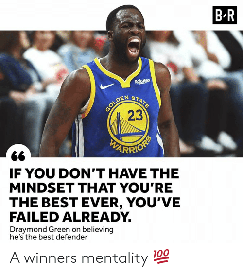 best ever: B R  Rakuten  STATE  OLDEN  23  IF YOU DON'T HAVE THE  MINDSET THAT YOU'RE  THE BEST EVER, YOU'VE  FAILED ALREADY  Draymond Green on believing  he's the best defender A winners mentality 💯