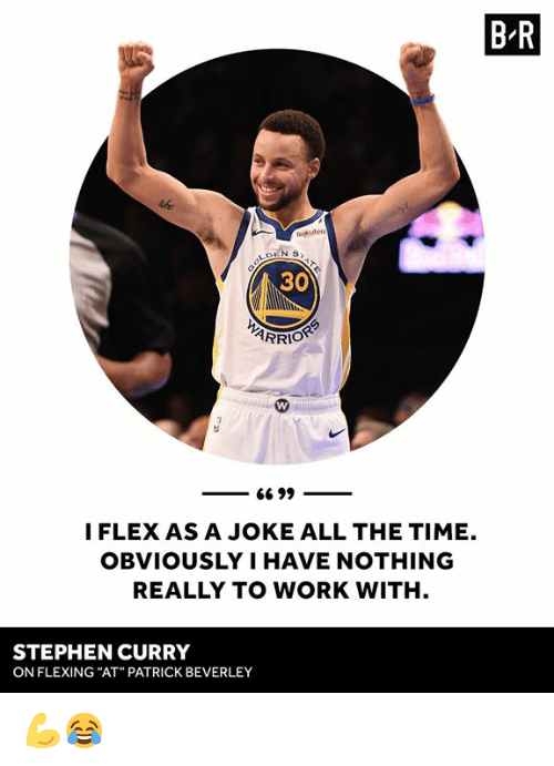 "Flexing, Stephen, and Stephen Curry: B R  Rokuten  30  I FLEX AS A JOKE ALL THE TIME.  OBVIOUSLY I HAVE NOTHING  REALLY TO WORK WITH  STEPHEN CURRY  ON FLEXING ""AT"" PATRICK BEVERLEY 💪😂"