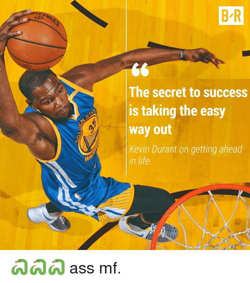 Ass, Kevin Durant, and Life: B/R  The secret to success  is taking the easy  way out  Kevin Durant on getting ahead  in life. 🐍🐍🐍 ass mf.