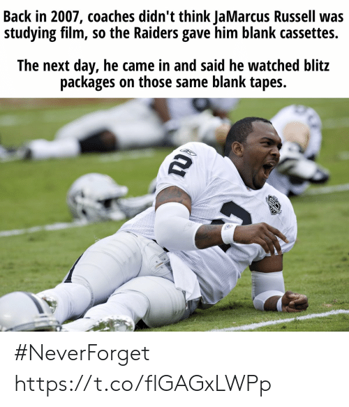 packages: Back in 2007, coaches didn't think JaMarcus Russell was  studying film, so the Raiders gave him blank cassettes.  The next day, he came in and said he watched blitz  packages on those same blank tapes.  TD #NeverForget https://t.co/flGAGxLWPp