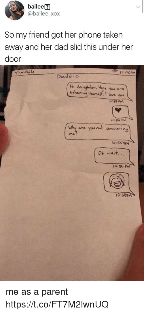Xox: bailee ?  @bailee_xox  So my friend got her phone taken  away and her dad slid this under her  door   11:00PM  Tmobi le  Ca  tH daughterWape you are  behaving yaursekf. I love you  6:5o PM  why are you not answering  me  7  Oh wait...  0:50 PM  0:58PM me as a parent https://t.co/FT7M2lwnUQ