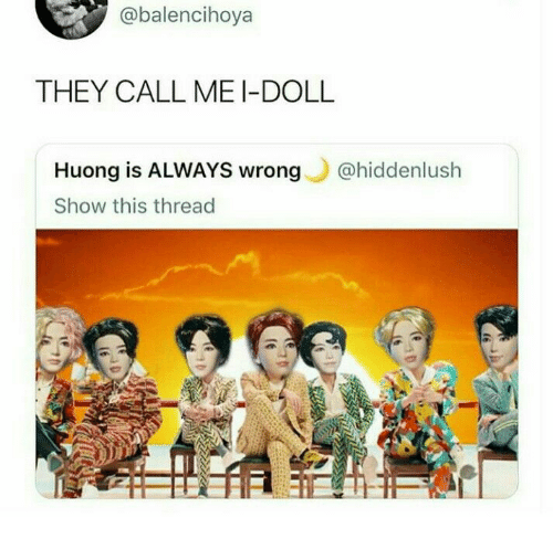 They, Call, and Show: @balencihoya  THEY CALL MEI-DOLL  Huong is ALWAYS wrong @hiddenluslh  Show this thread