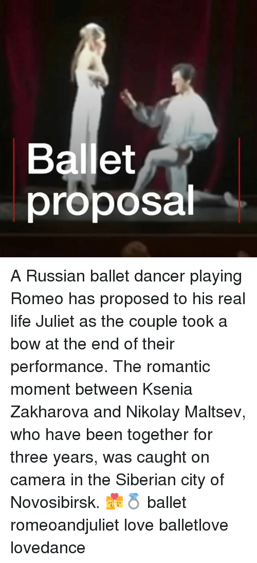 Life, Love, and Memes: Ballet  proposa A Russian ballet dancer playing Romeo has proposed to his real life Juliet as the couple took a bow at the end of their performance. The romantic moment between Ksenia Zakharova and Nikolay Maltsev, who have been together for three years, was caught on camera in the Siberian city of Novosibirsk. 💏💍 ballet romeoandjuliet love balletlove lovedance