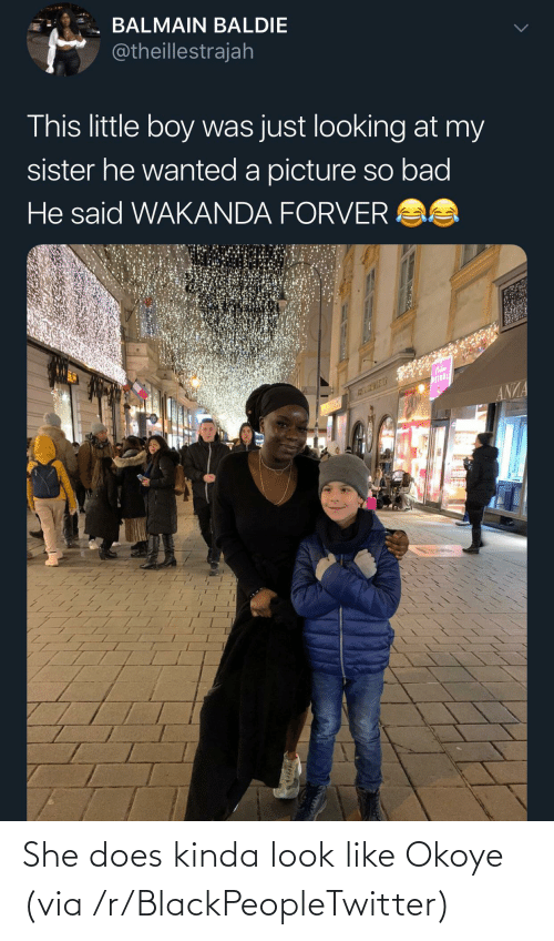 wanted: BALMAIN BALDIE  @theillestrajah  This little boy was just looking at my  sister he wanted a picture so bad  He said WAKANDA FORVER AS  WEINDL  ANZA She does kinda look like Okoye (via /r/BlackPeopleTwitter)