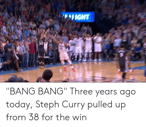 "Bang Bang, Steph Curry, and Today: ""BANG BANG""  Three years ago today, Steph Curry pulled up from 38 for the win"