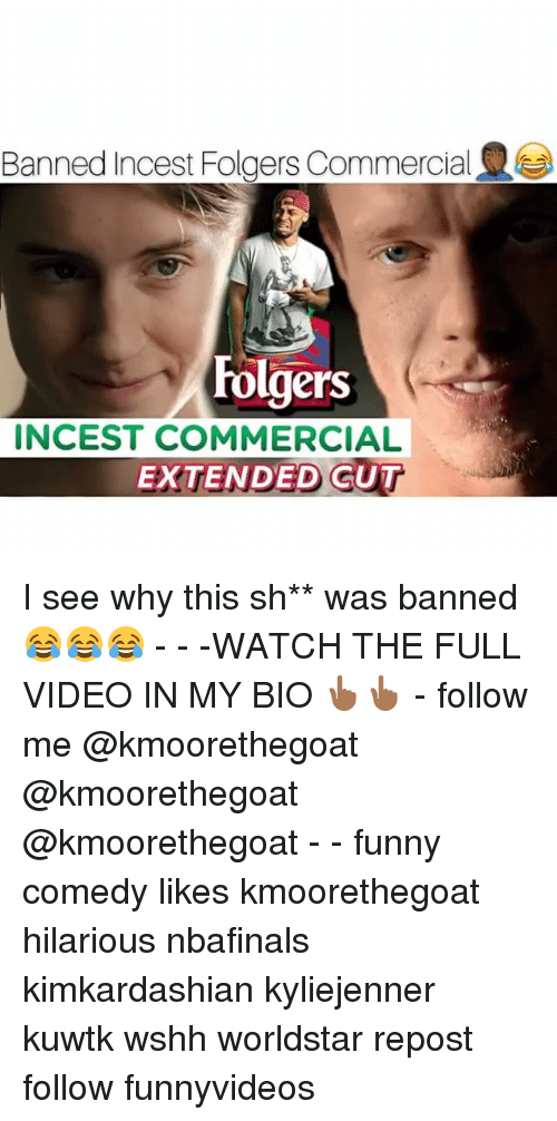 Incestibles: Banned Incest Folgers Commercial  Folgers  INCEST COMMERCIAL  EXTENDED CUT I see why this sh** was banned 😂😂😂 - - -WATCH THE FULL VIDEO IN MY BIO 👆🏾👆🏾 - follow me @kmoorethegoat @kmoorethegoat @kmoorethegoat - - funny comedy likes kmoorethegoat hilarious nbafinals kimkardashian kyliejenner kuwtk wshh worldstar repost follow funnyvideos