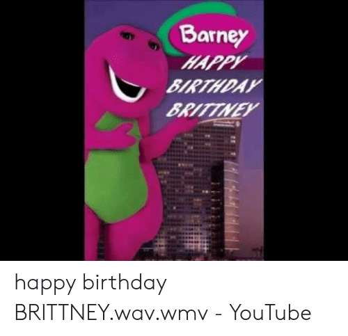 Barney HAPPY BIRTHDAY BRITTNEY Happy Birthday BRITTNEYwavwmv