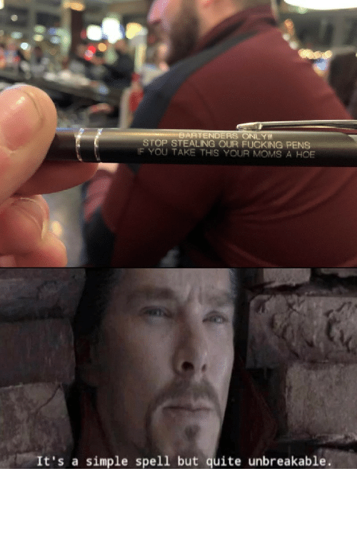 Speech: BARTENDERS ONLY  STOP STEALING OUR FUCKING PENS  IF YOU TAKE THIS YOUR MOMS A HOE  It's a simple spell but quite unbreakable Speech:100 by C00lEgg MORE MEMES