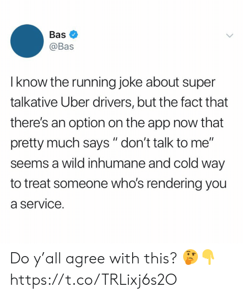 """Uber, Wild, and Cold: Bas  @Bas  I know the running joke about super  talkative Uber drivers, but the fact that  there's an option on the app now that  pretty much says """" don't talk to me""""  seems a wild inhumane and cold way  to treat someone who's rendering you  a service. Do y'all agree with this? 🤔👇 https://t.co/TRLixj6s2O"""