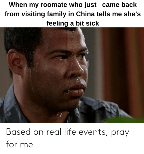Me: Based on real life events, pray for me