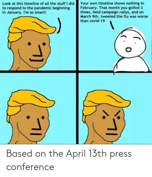 Donald Trump: Based on the April 13th press conference