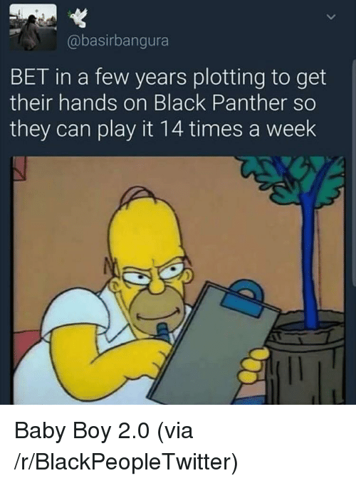 Blackpeopletwitter, Black, and Black Panther: @basirbangura  BET in a few years plotting to get  their hands on Black Panther so  they can play it 14 times a weelk <p>Baby Boy 2.0 (via /r/BlackPeopleTwitter)</p>