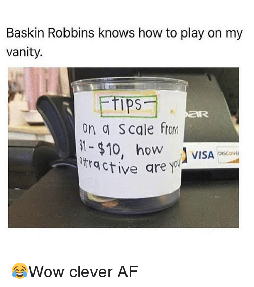 Cleverity: Baskin Robbins knows how to play on my  vanity.  ps  on a Scale ftom  oW  VISA OiSCOVE  DISCOVE  ctive are y 😂Wow clever AF