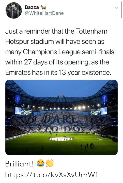 just a reminder that: Bazza  @WhiteHartDane  Just a reminder that the Tottenham  Hotspur stadium will have seen as  many Champions League semi-finals  within 27 days of its opening, as the  Emirates has in its 13 year existence. Brilliant! 😂👏 https://t.co/kvXsXvUmWf