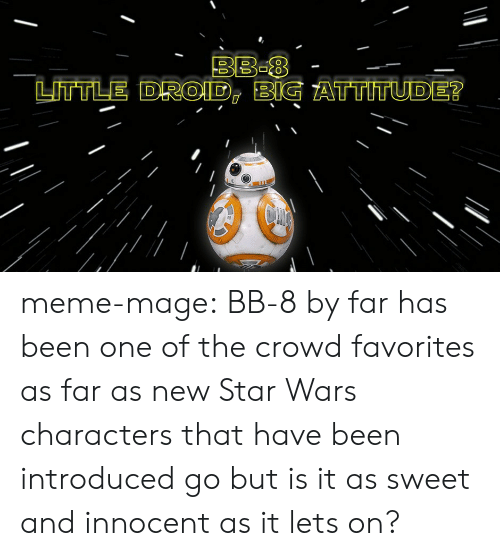 BBE8 LITTLE DROID E G ATTTİTUIDE? Meme-Mage BB-8 by Far Has Been One