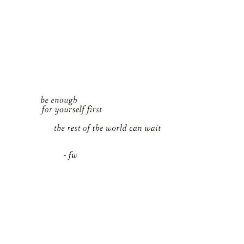 World, Rest, and Can: be enough  for yourself first  the rest of the world can wait  fw