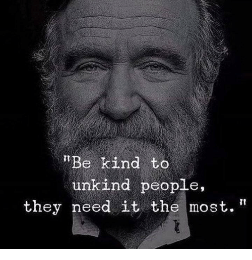 "They, People, and  Need: ""Be kind to  unkind people,  they need it the most."""