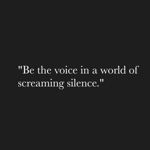 "The Voice, Voice, and World: ""Be the voice in a world of  screaming silence."""