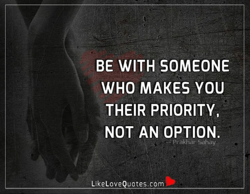 Memes, 🤖, and Com: BE WITH SOMEONE  WHO MAKES YOU  THEIR PRIORITY  NOT AN OPTION  Prakhar Sahay  LikeLoveQuotes.com