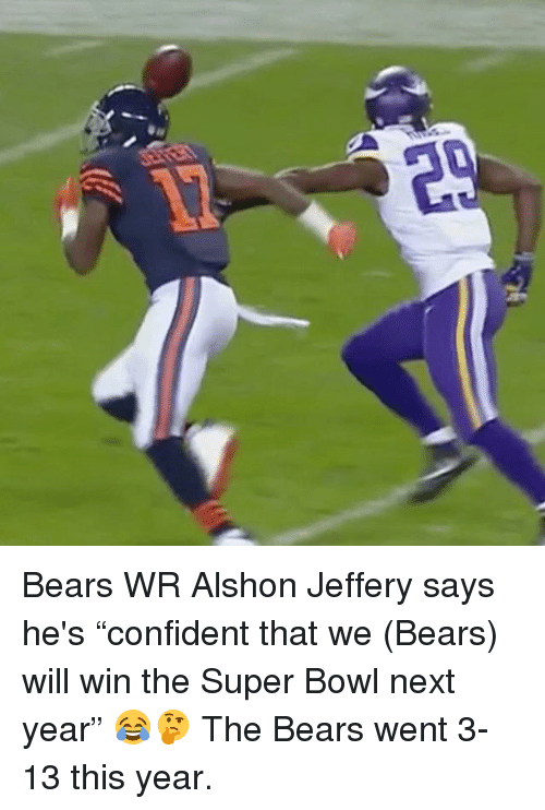"""Confidence, Memes, and Super Bowl: Bears WR Alshon Jeffery says he's """"confident that we (Bears) will win the Super Bowl next year"""" 😂🤔 The Bears went 3-13 this year."""