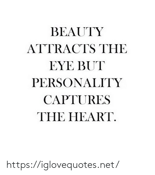 beauty: BEAUTY  ATTRACTS THE  EYE BUT  PERSONALITY  CAPTURES  THE HEART. https://iglovequotes.net/