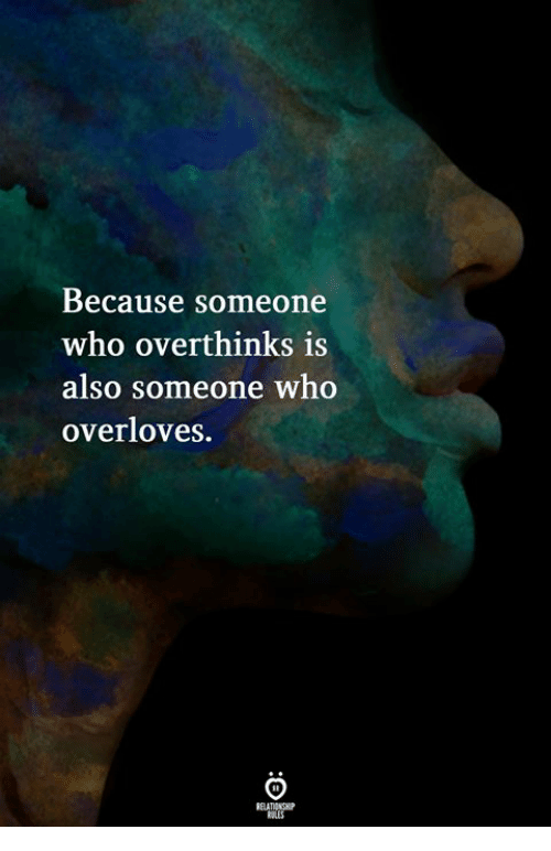 Who, Because, and Someone: Because someone  who overthinks is  also someone who  overloves